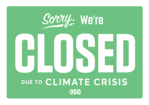 Sorry: We are closed due to Climate Crisis